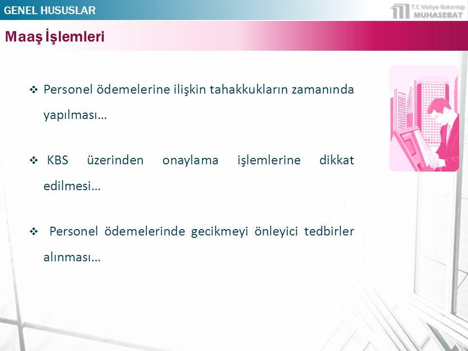  Personel ödemelerine ilişkin tahakkukların zamanında yapılması…  KBS üzerinden onaylama işlemlerine dikkat edilmesi…  Personel ödemelerinde gecikmeyi önleyici tedbirler alınması… GENEL HUSUSLAR Maaş İşlemleri