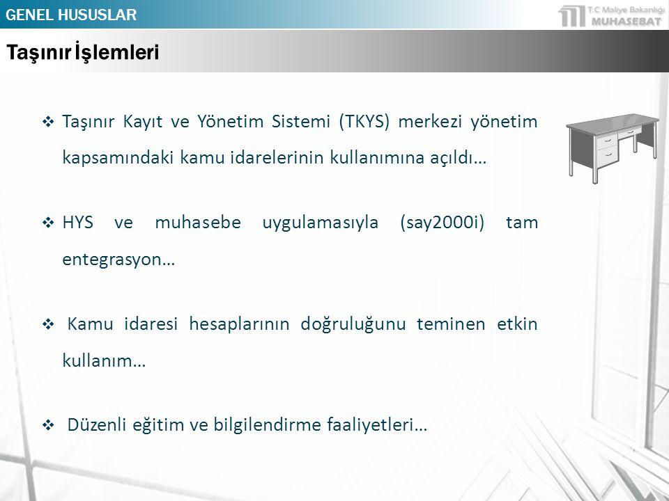  Taşınır Kayıt ve Yönetim Sistemi (TKYS) merkezi yönetim kapsamındaki kamu idarelerinin kullanımına açıldı…  HYS ve muhasebe uygulamasıyla (say2000i) tam entegrasyon…  Kamu idaresi hesaplarının doğruluğunu teminen etkin kullanım…  Düzenli eğitim ve bilgilendirme faaliyetleri… GENEL HUSUSLAR Taşınır İşlemleri