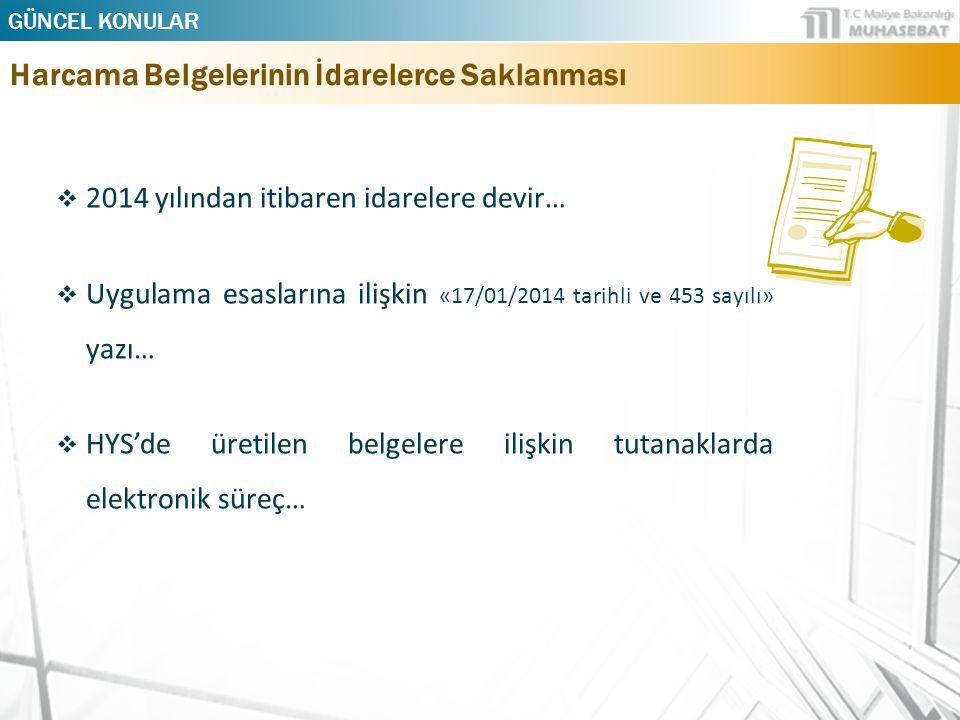  2014 yılından itibaren idarelere devir…  Uygulama esaslarına ilişkin «17/01/2014 tarihli ve 453 sayılı» yazı…  HYS'de üretilen belgelere ilişkin tutanaklarda elektronik süreç… GÜNCEL KONULAR Harcama Belgelerinin İdarelerce Saklanması
