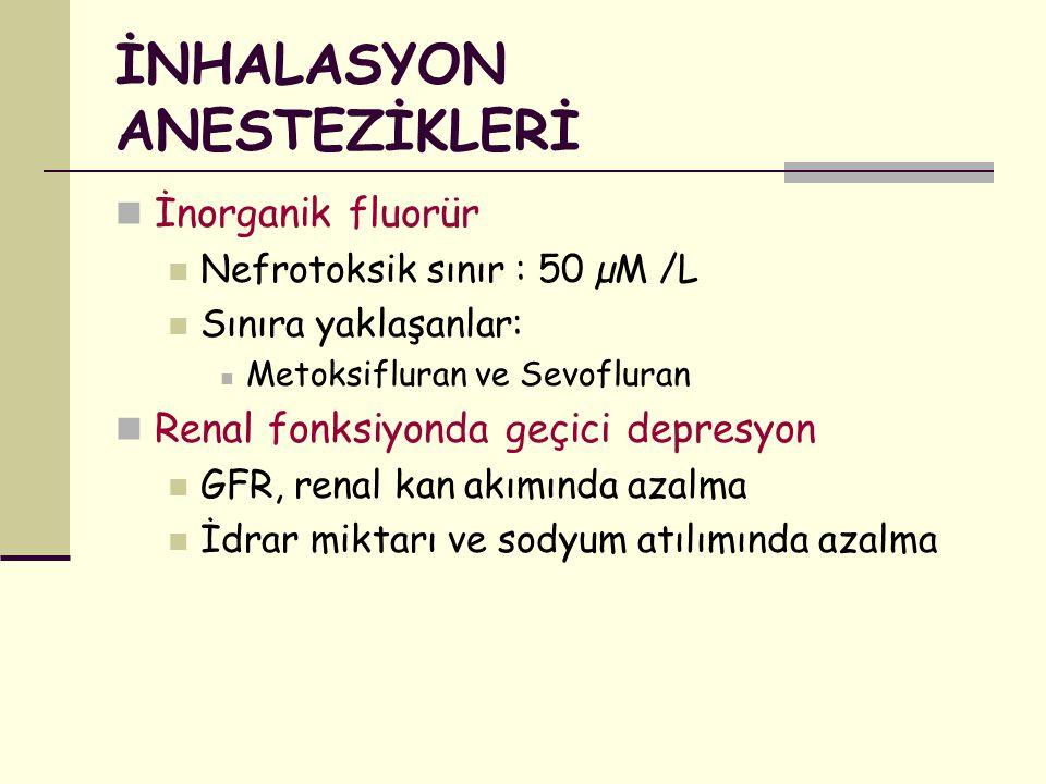 İNHALASYON ANESTEZİKLERİ İnorganik fluorür Nefrotoksik sınır : 50 µM /L Sınıra yaklaşanlar: Metoksifluran ve Sevofluran Renal fonksiyonda geçici depre
