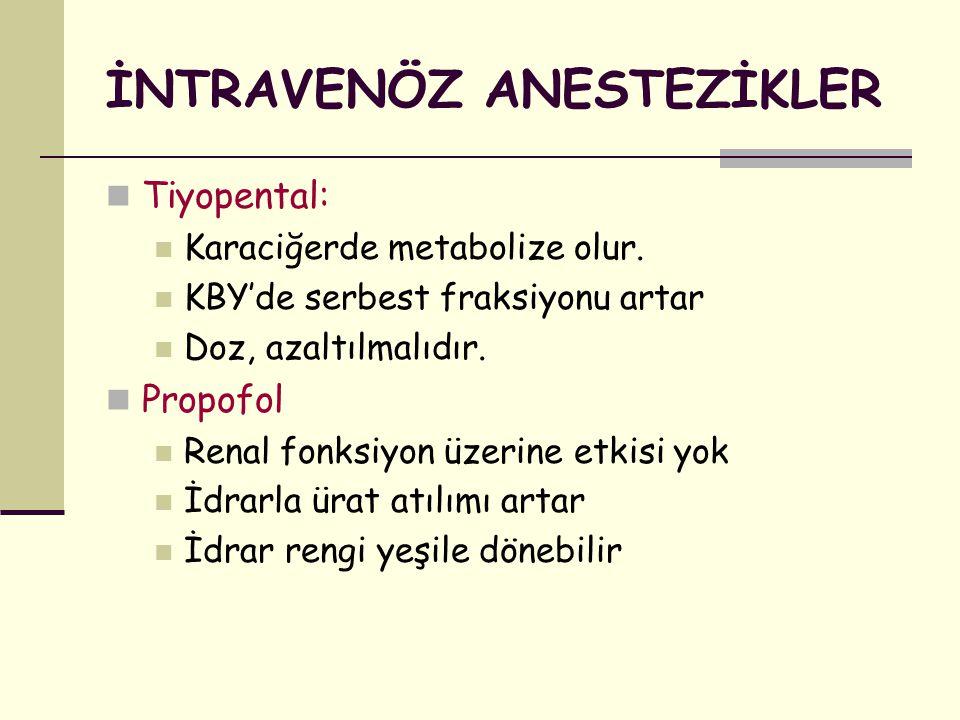 İNTRAVENÖZ ANESTEZİKLER Tiyopental: Karaciğerde metabolize olur. KBY'de serbest fraksiyonu artar Doz, azaltılmalıdır. Propofol Renal fonksiyon üzerine