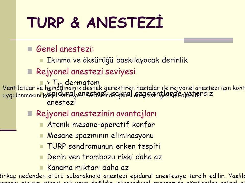 TURP & ANESTEZİ Genel anestezi: Ikınma ve öksürüğü baskılayacak derinlik Rejyonel anestezi seviyesi > T 10 dermatom Epidural anestezi: sakral segmentl
