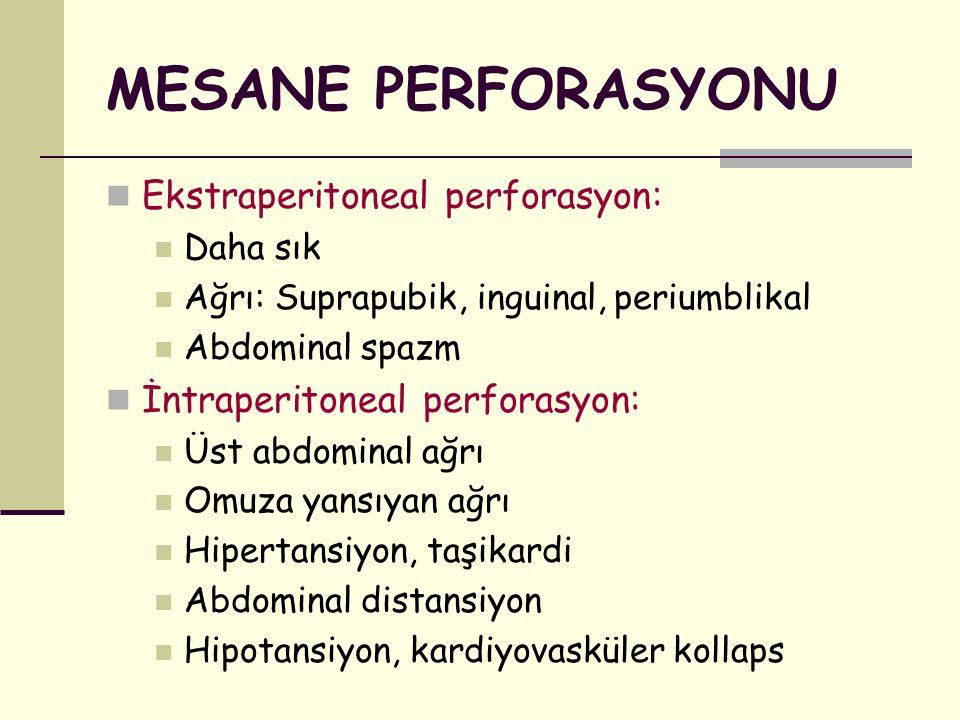 MESANE PERFORASYONU Ekstraperitoneal perforasyon: Daha sık Ağrı: Suprapubik, inguinal, periumblikal Abdominal spazm İntraperitoneal perforasyon: Üst a