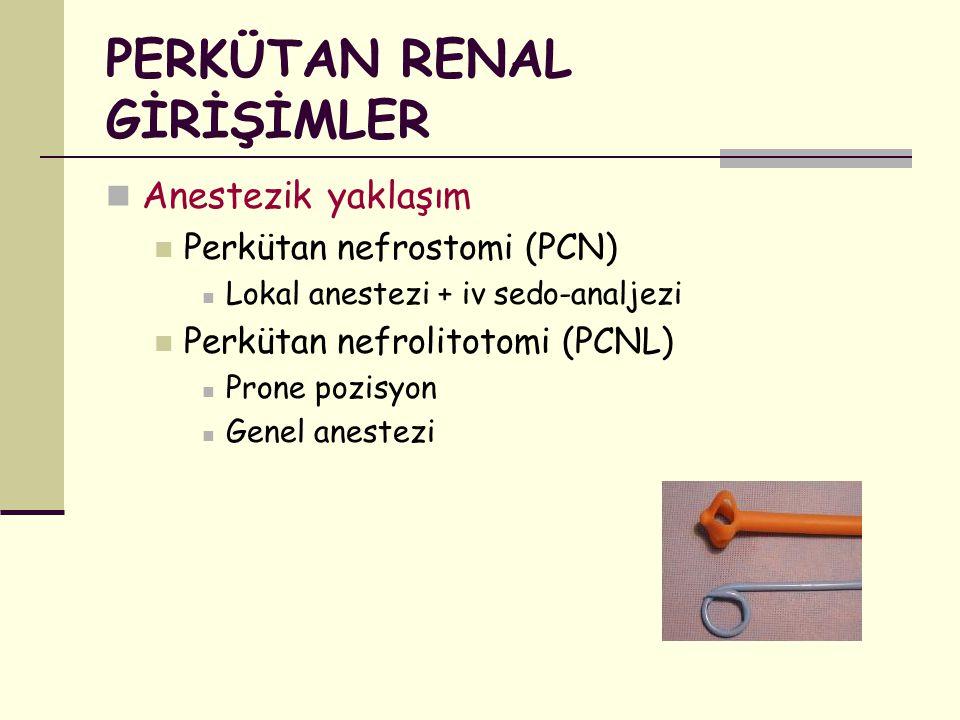 PERKÜTAN RENAL GİRİŞİMLER Anestezik yaklaşım Perkütan nefrostomi (PCN) Lokal anestezi + iv sedo-analjezi Perkütan nefrolitotomi (PCNL) Prone pozisyon