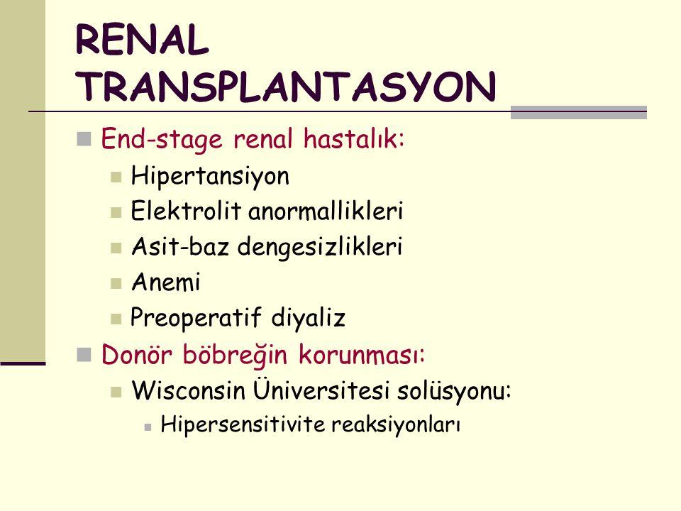 RENAL TRANSPLANTASYON End-stage renal hastalık: Hipertansiyon Elektrolit anormallikleri Asit-baz dengesizlikleri Anemi Preoperatif diyaliz Donör böbre
