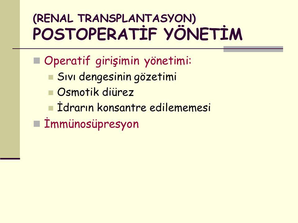 (RENAL TRANSPLANTASYON) POSTOPERATİF YÖNETİM Operatif girişimin yönetimi: Sıvı dengesinin gözetimi Osmotik diürez İdrarın konsantre edilememesi İmmüno