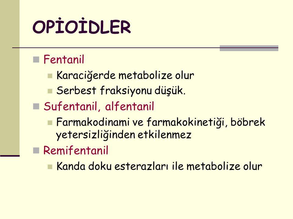 OPİOİDLER Fentanil Karaciğerde metabolize olur Serbest fraksiyonu düşük. Sufentanil, alfentanil Farmakodinami ve farmakokinetiği, böbrek yetersizliğin