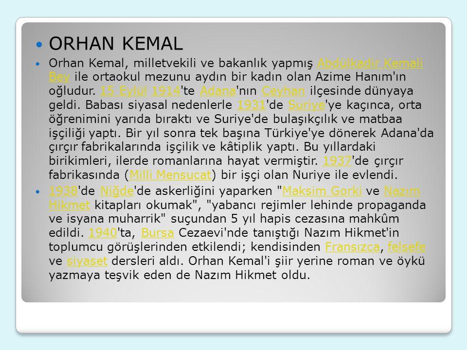 Orhan Kemal, milletvekili ve bakanlık yapmış Abdülkadir Kemali Bey ile ortaokul mezunu aydın bir kadın olan Azime Hanım'ın oğludur. 15 Eylül 1914'te A