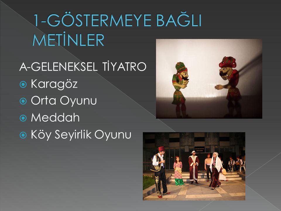 A-GELENEKSEL TİYATRO  Karagöz  Orta Oyunu  Meddah  Köy Seyirlik Oyunu