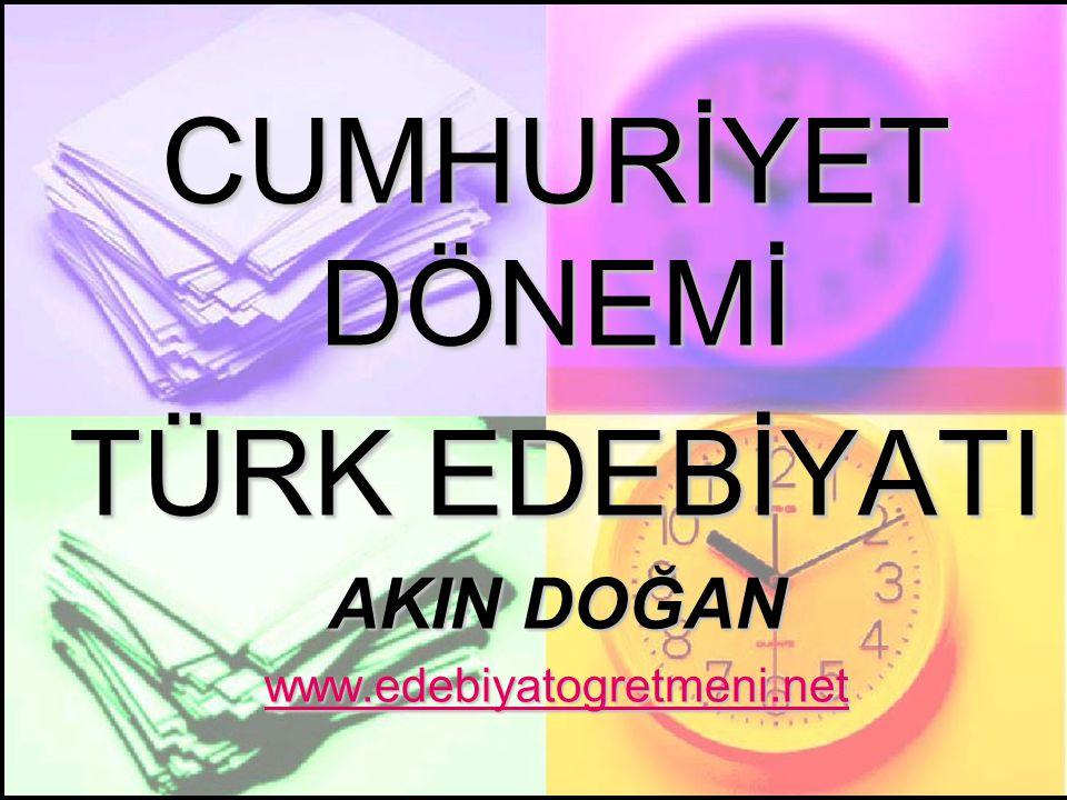CUMHURİYET DÖNEMİ TÜRK EDEBİYATI AKIN DOĞAN www.edebiyatogretmeni.net