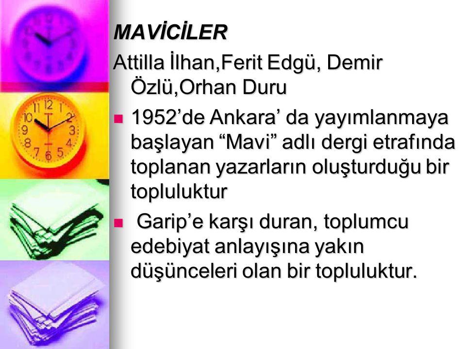 """MAVİCİLER Attilla İlhan,Ferit Edgü, Demir Özlü,Orhan Duru 1952'de Ankara' da yayımlanmaya başlayan """"Mavi"""" adlı dergi etrafında toplanan yazarların olu"""