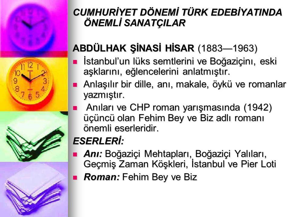 CUMHURİYET DÖNEMİ TÜRK EDEBİYATINDA ÖNEMLİ SANATÇILAR ABDÜLHAK ŞİNASİ HİSAR (1883—1963) İstanbul'un lüks semtlerini ve Boğaziçinı, eski aşklarını, eğl