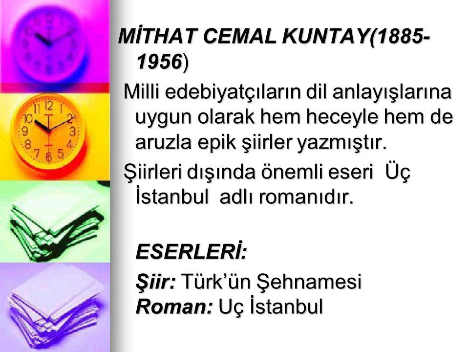 MİTHAT CEMAL KUNTAY(1885- 1956) Milli edebiyatçıların dil anlayışlarına uygun olarak hem heceyle hem de aruzla epik şiirler yazmıştır. Milli edebiyatç