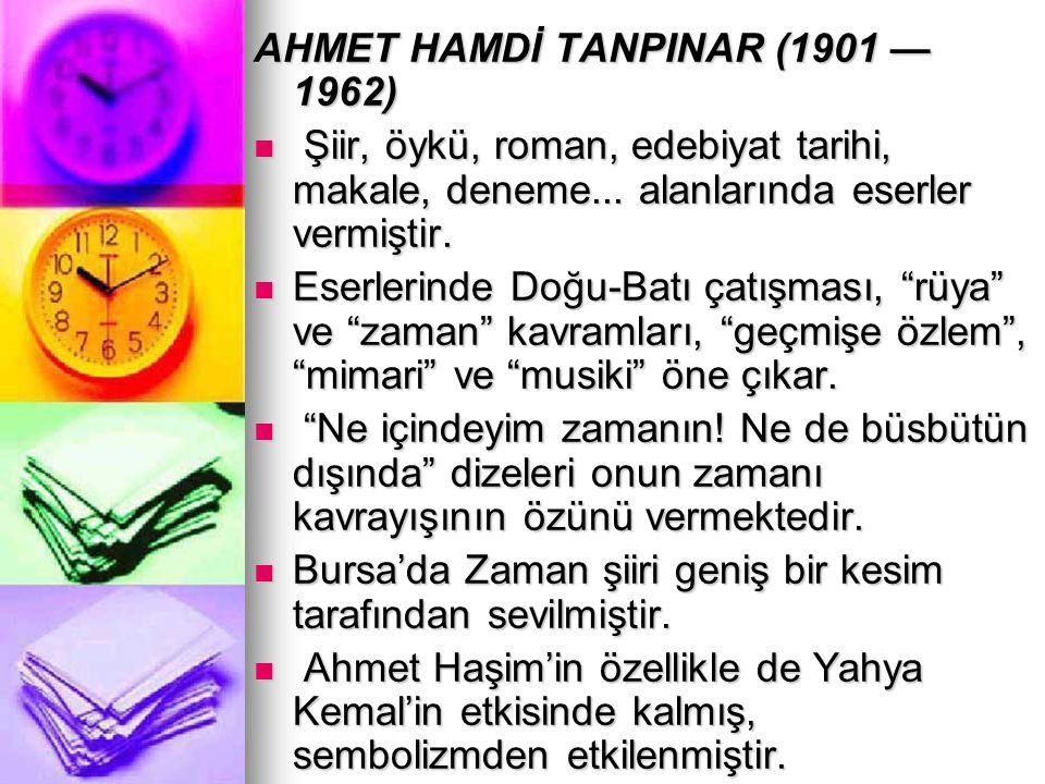 AHMET HAMDİ TANPINAR (1901 — 1962) Şiir, öykü, roman, edebiyat tarihi, makale, deneme... alanlarında eserler vermiştir. Şiir, öykü, roman, edebiyat ta