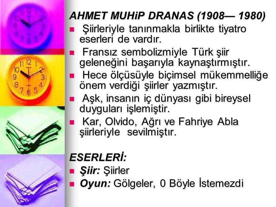 AHMET MUHiP DRANAS (1908— 1980) Şiirleriyle tanınmakla birlikte tiyatro eserleri de vardır. Şiirleriyle tanınmakla birlikte tiyatro eserleri de vardır