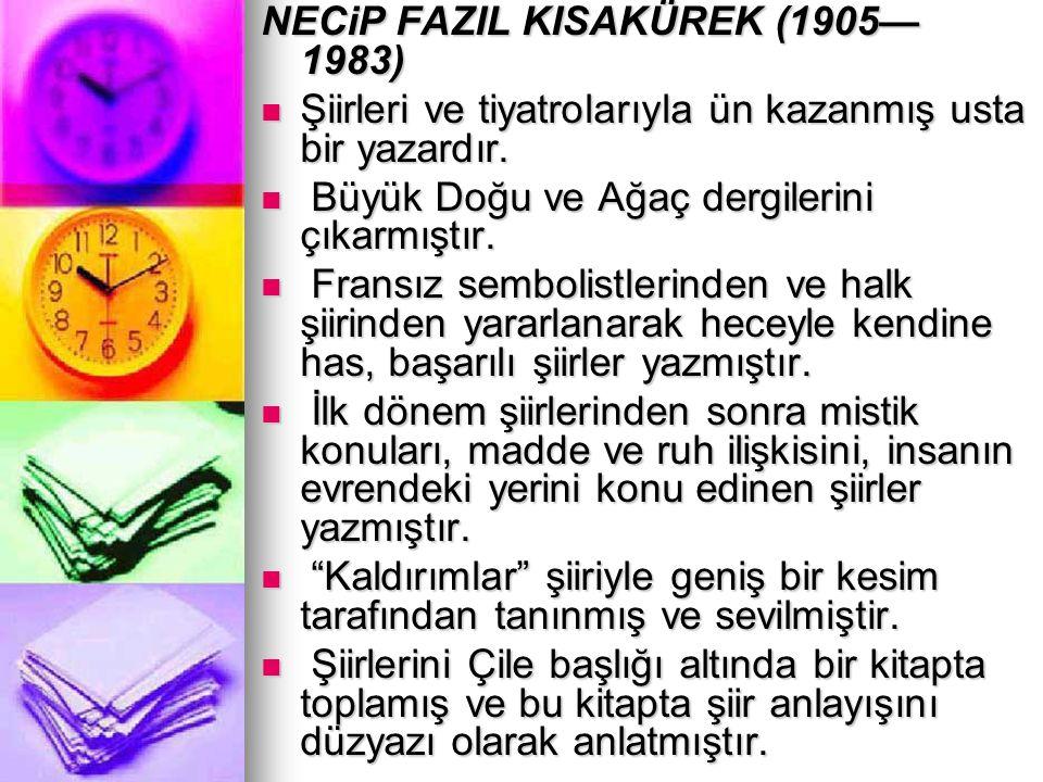 NECiP FAZIL KISAKÜREK (1905— 1983) Şiirleri ve tiyatrolarıyla ün kazanmış usta bir yazardır. Şiirleri ve tiyatrolarıyla ün kazanmış usta bir yazardır.