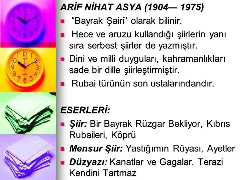 """ARİF NİHAT ASYA (1904— 1975) """"Bayrak Şairi"""" olarak bilinir. """"Bayrak Şairi"""" olarak bilinir. Hece ve aruzu kullandığı şiirlerin yanı sıra serbest şiirle"""