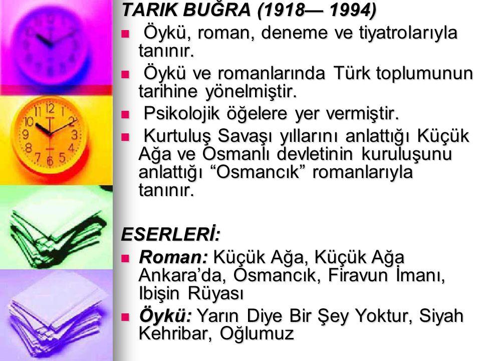 TARIK BUĞRA (1918— 1994) Öykü, roman, deneme ve tiyatrolarıyla tanınır. Öykü, roman, deneme ve tiyatrolarıyla tanınır. Öykü ve romanlarında Türk toplu