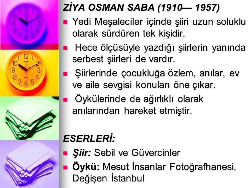 ZİYA OSMAN SABA (1910— 1957) Yedi Meşaleciler içinde şiiri uzun soluklu olarak sürdüren tek kişidir. Yedi Meşaleciler içinde şiiri uzun soluklu olarak