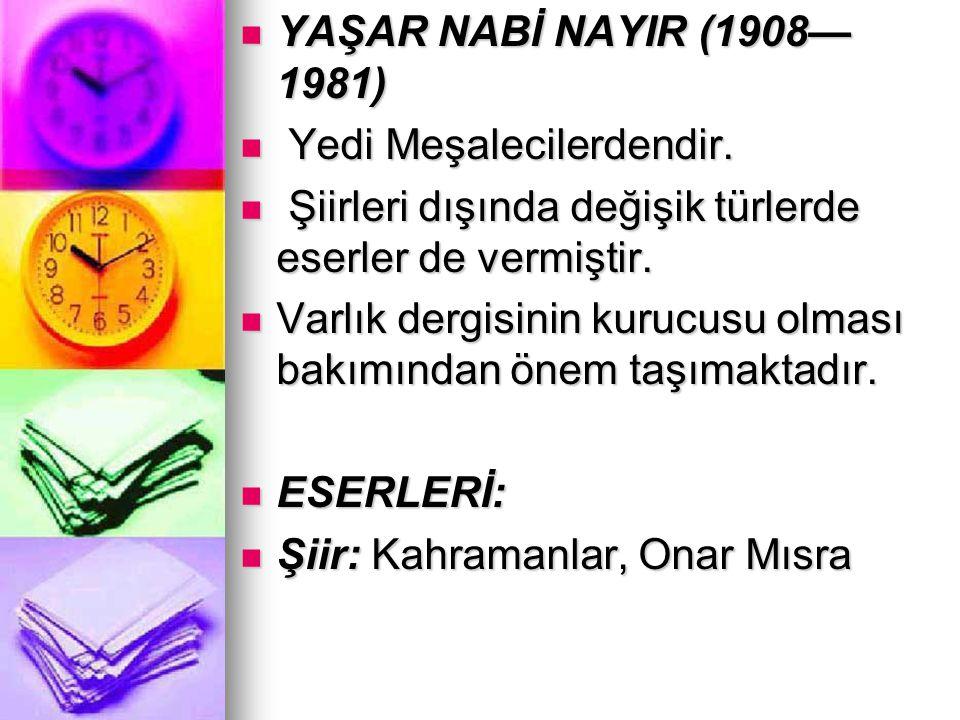 YAŞAR NABİ NAYIR (1908— 1981) YAŞAR NABİ NAYIR (1908— 1981) Yedi Meşalecilerdendir. Yedi Meşalecilerdendir. Şiirleri dışında değişik türlerde eserler