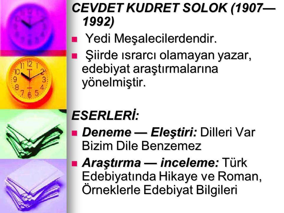 CEVDET KUDRET SOLOK (1907— 1992) Yedi Meşalecilerdendir. Yedi Meşalecilerdendir. Şiirde ısrarcı olamayan yazar, edebiyat araştırmalarına yönelmiştir.