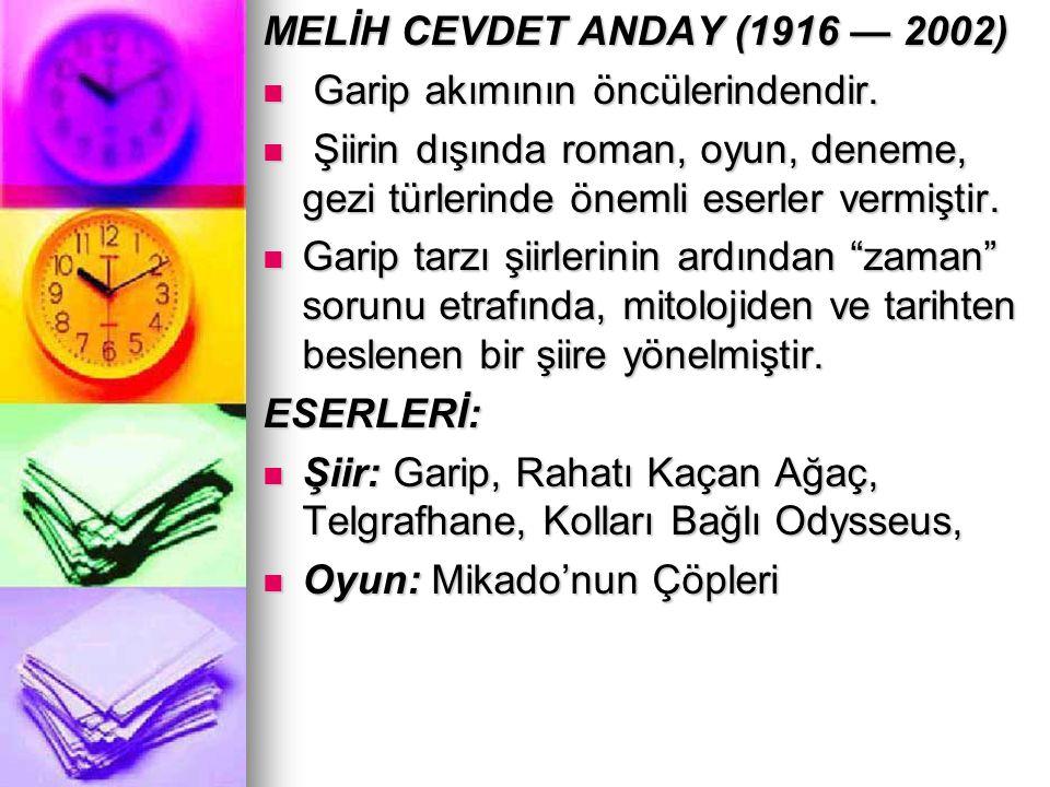 MELİH CEVDET ANDAY (1916 — 2002) Garip akımının öncülerindendir. Garip akımının öncülerindendir. Şiirin dışında roman, oyun, deneme, gezi türlerinde ö