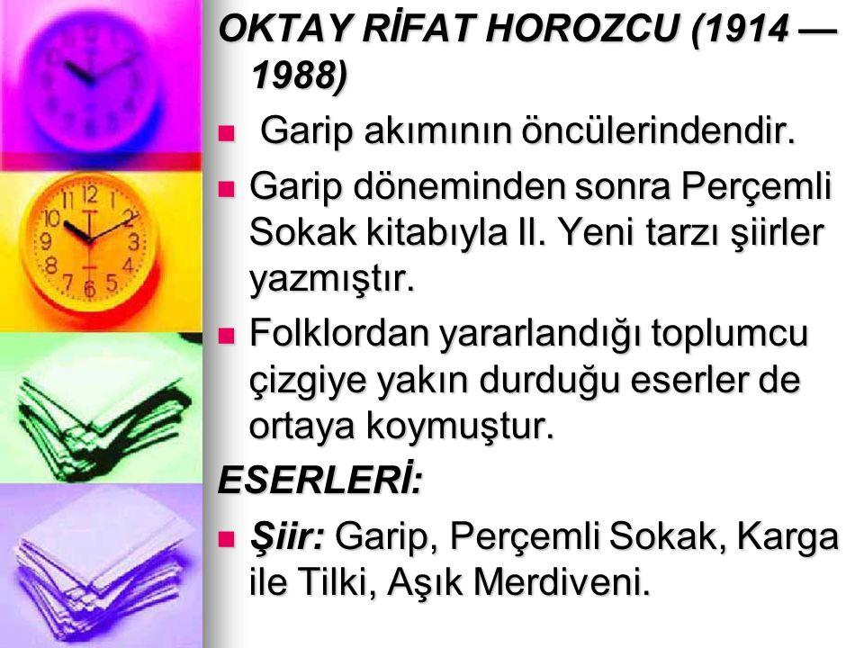 OKTAY RİFAT HOROZCU (1914 — 1988) Garip akımının öncülerindendir. Garip akımının öncülerindendir. Garip döneminden sonra Perçemli Sokak kitabıyla Il.