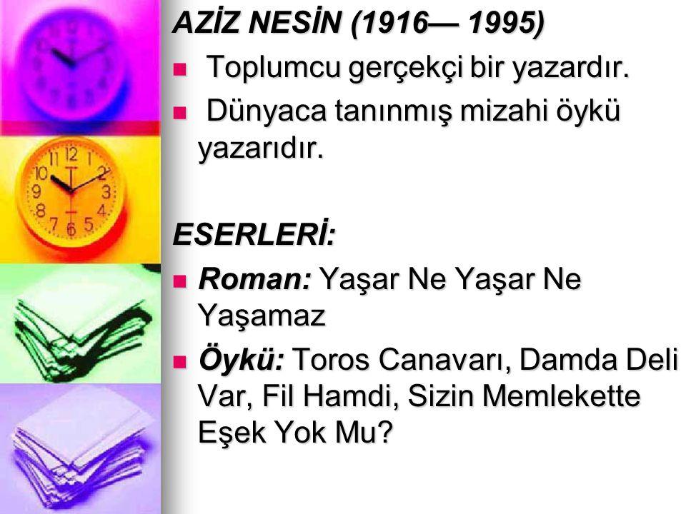 AZİZ NESİN (1916— 1995) Toplumcu gerçekçi bir yazardır. Toplumcu gerçekçi bir yazardır. Dünyaca tanınmış mizahi öykü yazarıdır. Dünyaca tanınmış mizah