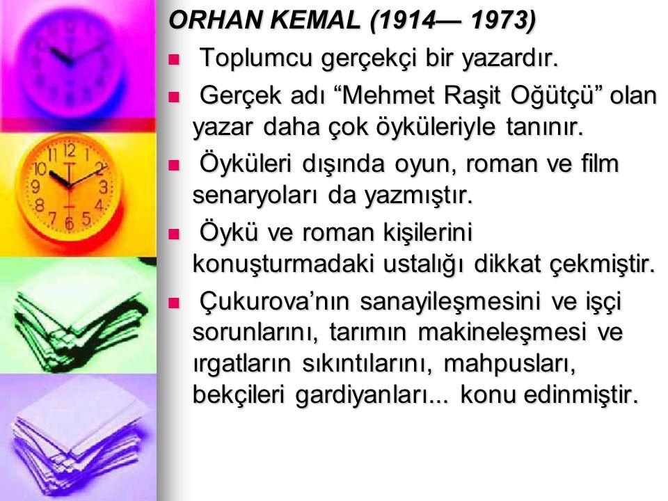 """ORHAN KEMAL (1914— 1973) Toplumcu gerçekçi bir yazardır. Toplumcu gerçekçi bir yazardır. Gerçek adı """"Mehmet Raşit Oğütçü"""" olan yazar daha çok öyküleri"""