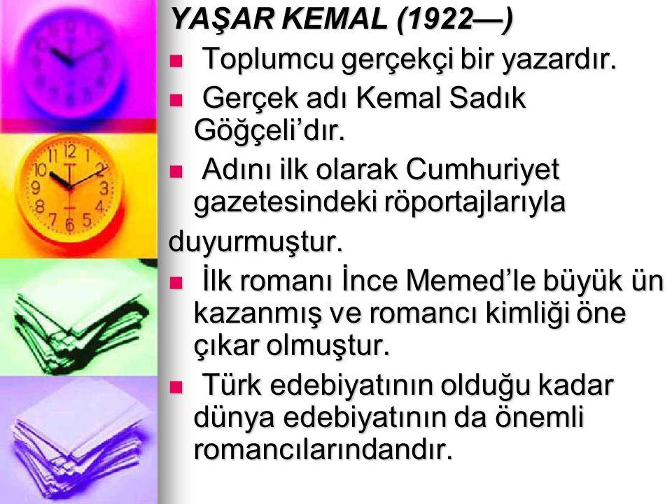 YAŞAR KEMAL (1922—) Toplumcu gerçekçi bir yazardır. Toplumcu gerçekçi bir yazardır. Gerçek adı Kemal Sadık Göğçeli'dır. Gerçek adı Kemal Sadık Göğçeli