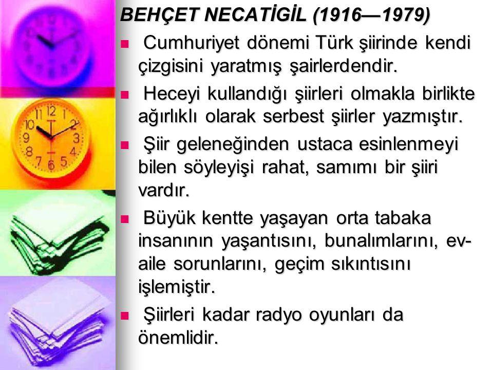 BEHÇET NECATİGİL (1916—1979) Cumhuriyet dönemi Türk şiirinde kendi çizgisini yaratmış şairlerdendir. Cumhuriyet dönemi Türk şiirinde kendi çizgisini y