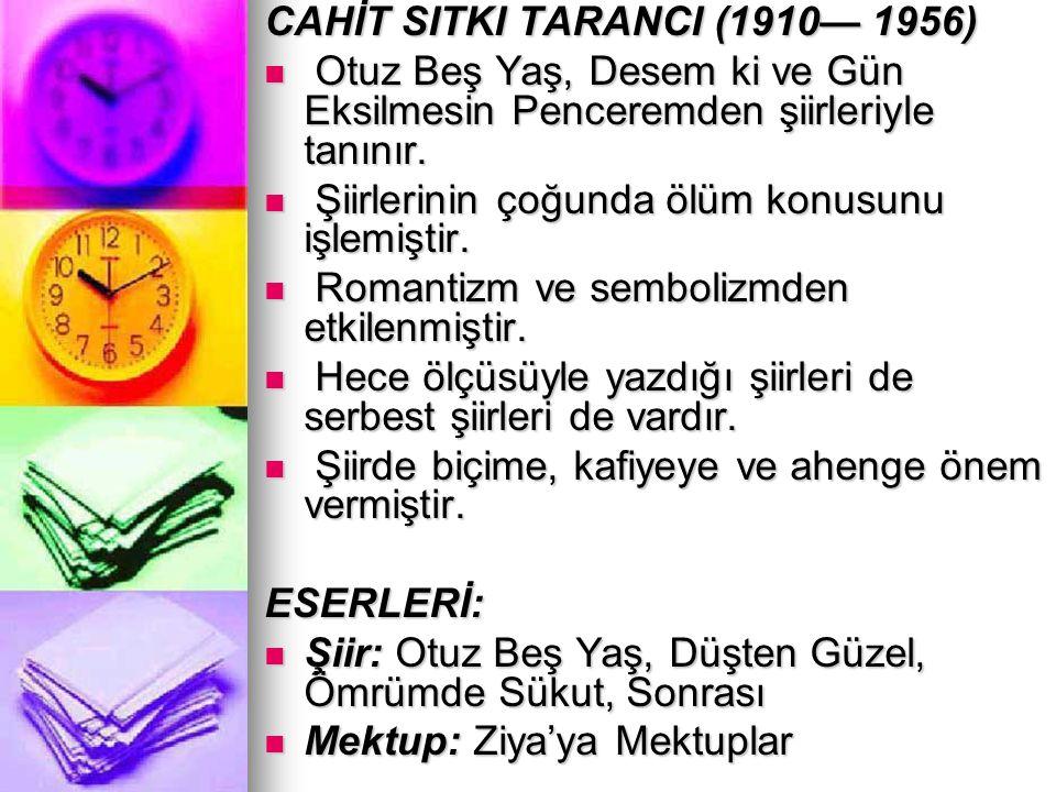 CAHİT SITKI TARANCI (1910— 1956) Otuz Beş Yaş, Desem ki ve Gün Eksilmesin Penceremden şiirleriyle tanınır. Otuz Beş Yaş, Desem ki ve Gün Eksilmesin Pe