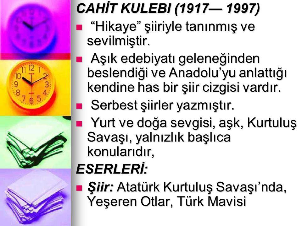 """CAHİT KULEBI (1917— 1997) """"Hikaye"""" şiiriyle tanınmış ve sevilmiştir. """"Hikaye"""" şiiriyle tanınmış ve sevilmiştir. Aşık edebiyatı geleneğinden beslendiği"""