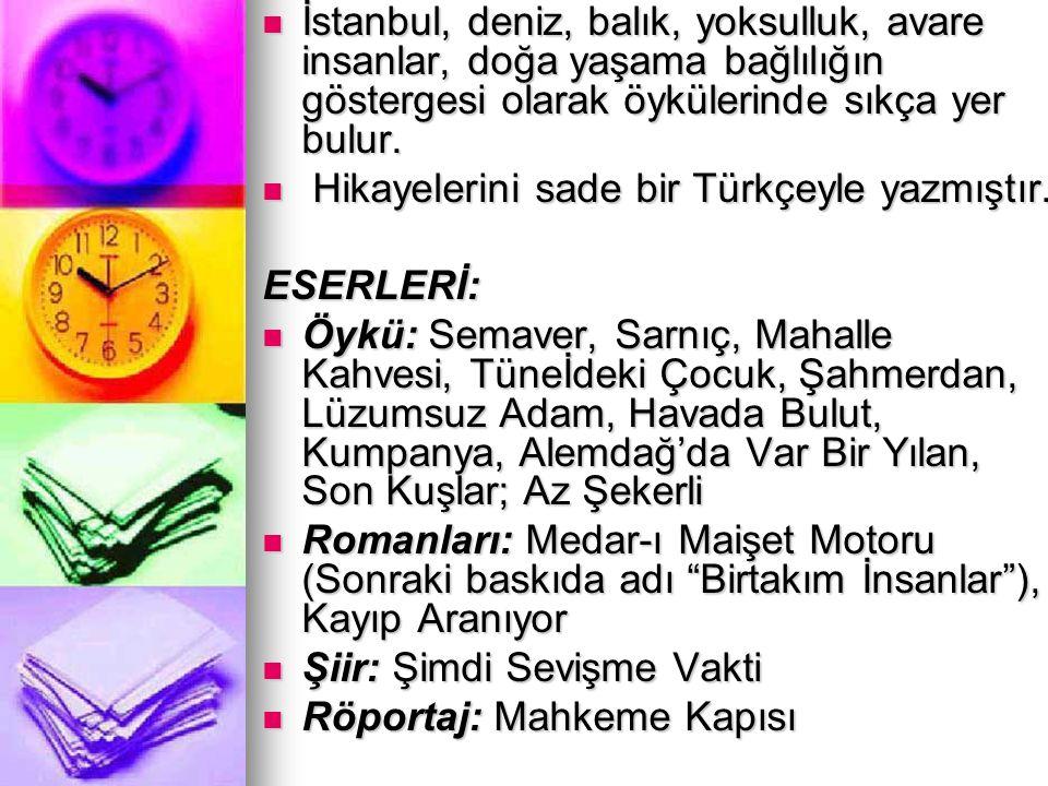 İstanbul, deniz, balık, yoksulluk, avare insanlar, doğa yaşama bağlılığın göstergesi olarak öykülerinde sıkça yer bulur. İstanbul, deniz, balık, yoksu