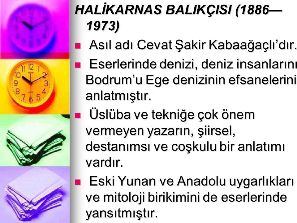 HALİKARNAS BALIKÇISI (1886— 1973) Asıl adı Cevat Şakir Kabaağaçlı'dır. Asıl adı Cevat Şakir Kabaağaçlı'dır. Eserlerinde denizi, deniz insanlarını Bodr