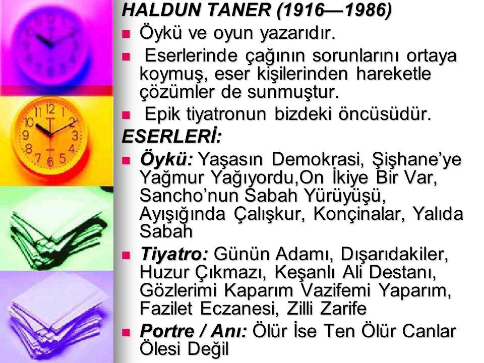 HALDUN TANER (1916—1986) Öykü ve oyun yazarıdır. Öykü ve oyun yazarıdır. Eserlerinde çağının sorunlarını ortaya koymuş, eser kişilerinden hareketle çö