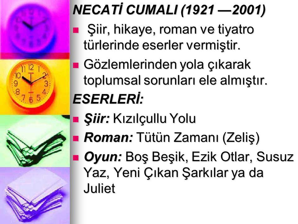 NECATİ CUMALI (1921 —2001) Şiir, hikaye, roman ve tiyatro türlerinde eserler vermiştir. Şiir, hikaye, roman ve tiyatro türlerinde eserler vermiştir. G