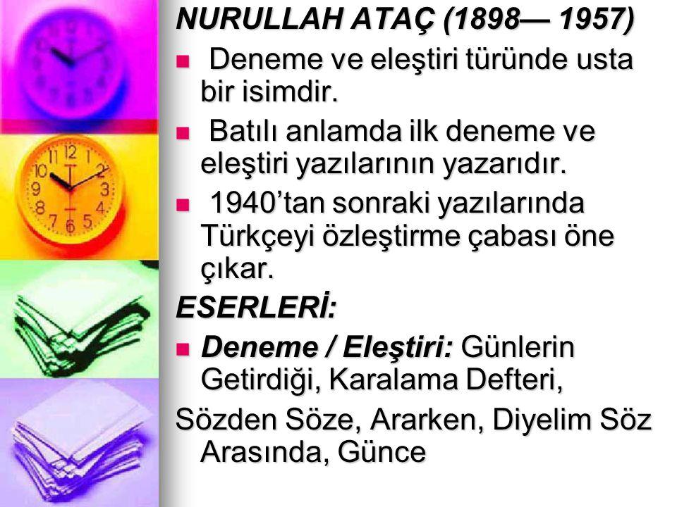 NURULLAH ATAÇ (1898— 1957) Deneme ve eleştiri türünde usta bir isimdir. Deneme ve eleştiri türünde usta bir isimdir. Batılı anlamda ilk deneme ve eleş