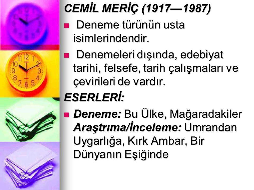 CEMİL MERİÇ (1917—1987) Deneme türünün usta isimlerindendir. Deneme türünün usta isimlerindendir. Denemeleri dışında, edebiyat tarihi, felsefe, tarih