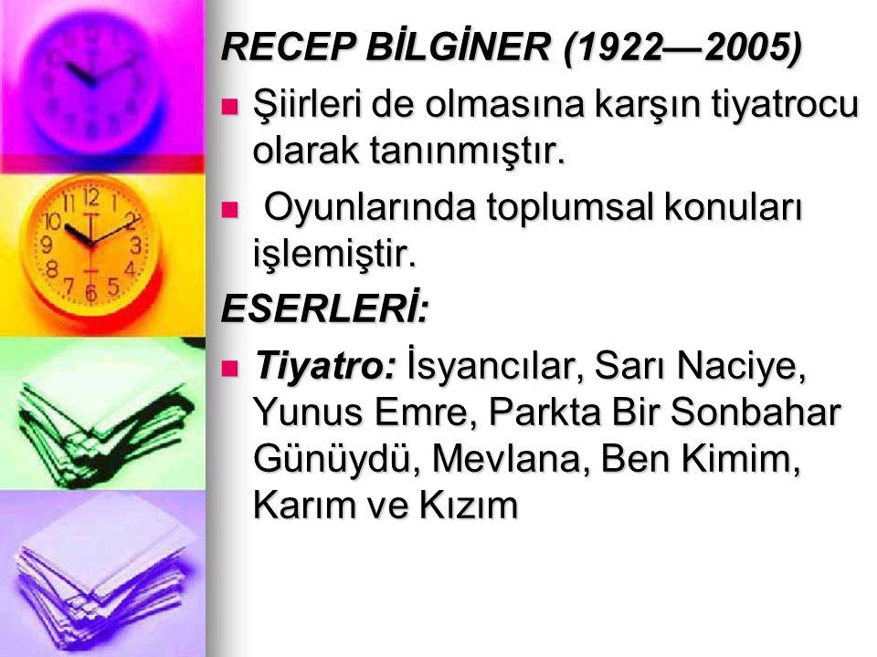 RECEP BİLGİNER (1922—2005) Şiirleri de olmasına karşın tiyatrocu olarak tanınmıştır. Şiirleri de olmasına karşın tiyatrocu olarak tanınmıştır. Oyunlar