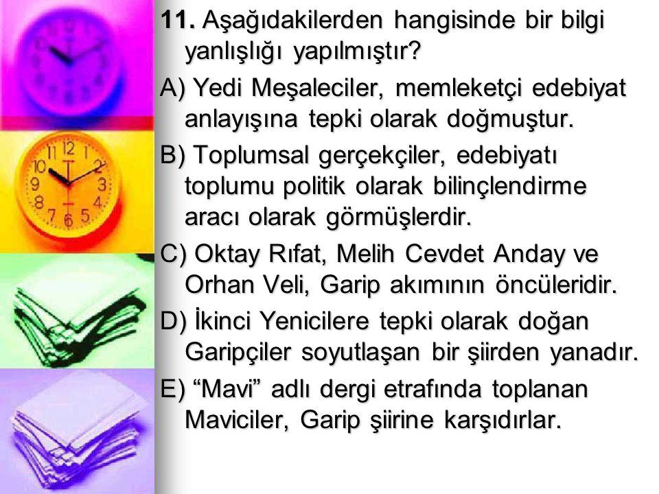 11. Aşağıdakilerden hangisinde bir bilgi yanlışlığı yapılmıştır? A) Yedi Meşaleciler, memleketçi edebiyat anlayışına tepki olarak doğmuştur. B) Toplum