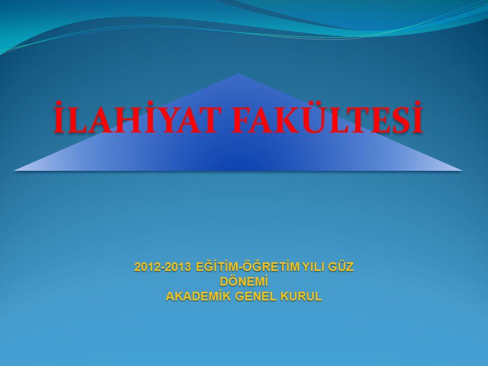 İLAHİYAT FAKÜLTESİ 2012-2013 EĞİTİM-ÖĞRETİM YILI GÜZ DÖNEMİ AKADEMİK GENEL KURUL