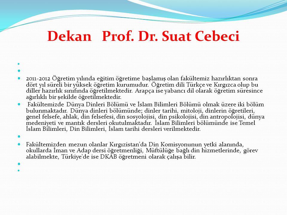 Dekan Prof. Dr. Suat Cebeci 2011-2012 Öğretim yılında eğitim öğretime başlamış olan fakültemiz hazırlıktan sonra dört yıl süreli bir yüksek öğretim ku