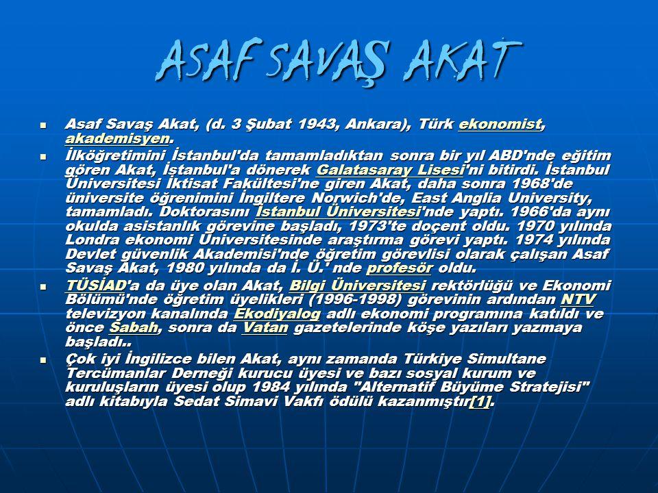 ASAF SAVA Ş AKAT Asaf Savaş Akat, (d. 3 Şubat 1943, Ankara), Türk ekonomist, akademisyen. Asaf Savaş Akat, (d. 3 Şubat 1943, Ankara), Türk ekonomist,