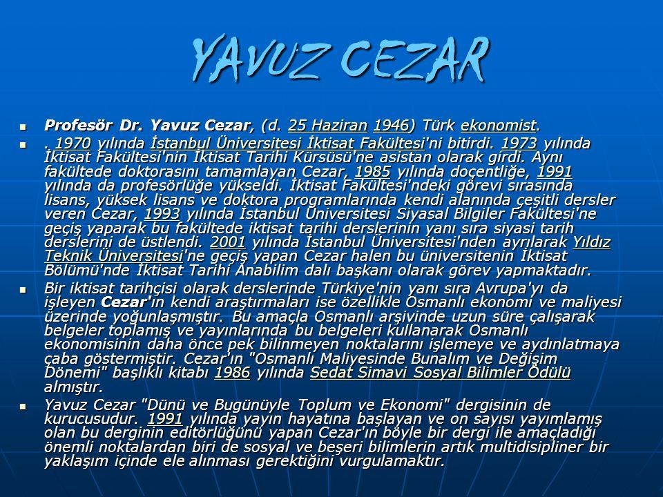 YAVUZ CEZAR Profesör Dr. Yavuz Cezar, (d. 25 Haziran 1946) Türk ekonomist. Profesör Dr. Yavuz Cezar, (d. 25 Haziran 1946) Türk ekonomist.25 Haziran194