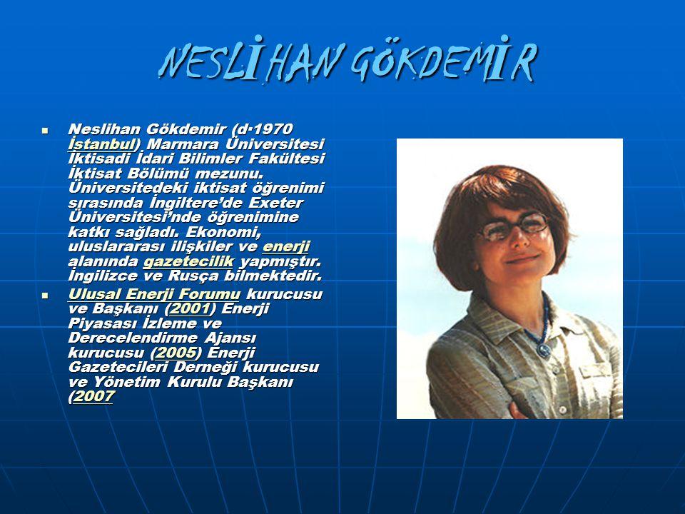 NESL İ HAN GÖKDEM İ R Neslihan Gökdemir (d·1970 İstanbul) Marmara Üniversitesi İktisadi İdari Bilimler Fakültesi İktisat Bölümü mezunu. Üniversitedeki