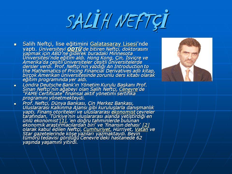 SAL İ H NEFTÇ İ Salih Neftçi, lise eğitimini Galatasaray Lisesi'nde yaptı. Üniversiteyi ODTÜ'de bitiren Neftçi, doktorasını yapmak için ABD'ne giderek