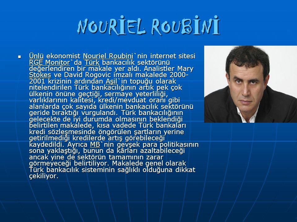 NOUR İ EL ROUB İ N İ Ünlü ekonomist Nouriel Roubini`nin internet sitesi RGE Monitor`da Türk bankacılık sektörünü değerlendiren bir makale yer aldı. An
