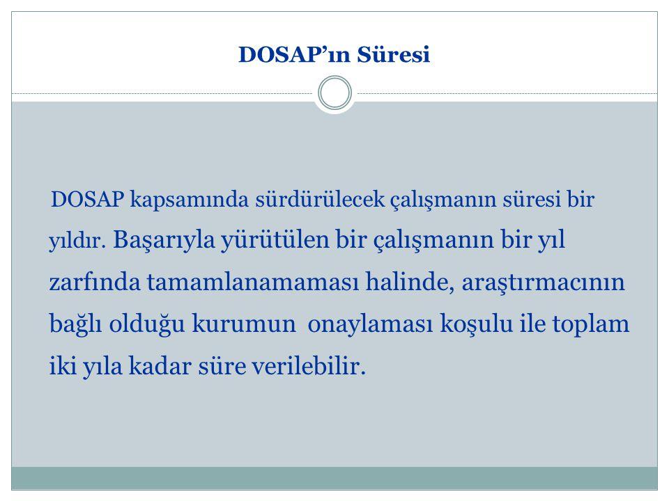 DOSAP'ın Süresi DOSAP kapsamında sürdürülecek çalışmanın süresi bir yıldır.