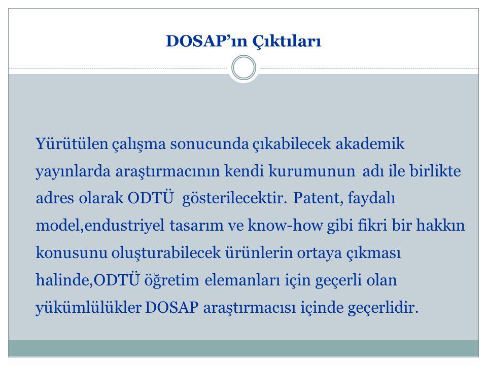 DOSAP'ın Çıktıları Yürütülen çalışma sonucunda çıkabilecek akademik yayınlarda araştırmacının kendi kurumunun adı ile birlikte adres olarak ODTÜ gösterilecektir.